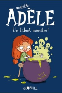 MORTELLE ADELE. UN TALENT MONSTRE (T6)