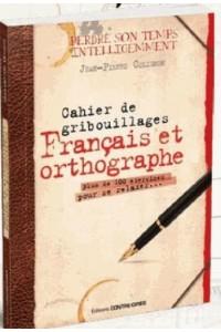 CAHIER DE GRIBOUILLAGES LANGUE FRANCAISE ET ORTHOGRAPHE