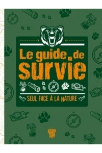 LE GUIDE DE SURVIE - SEUL FACE A LA NATURE