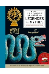 LE PETIT LAROUSSE ILLUSTRE DES LEGENDES ET MYTHES