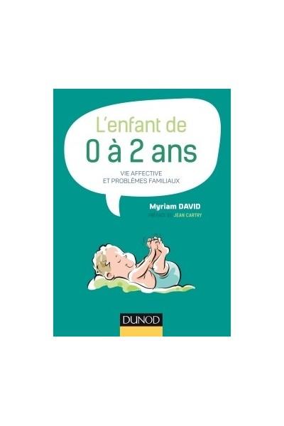L'ENFANT DE 0 A 2 ANS - 7E ED. -VIE AFFECTIVE ET PROBLEMES FAMILIAUX