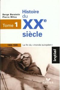 INITIAL - HISTOIRE DU XXE SIECLE TOME 1 : LA FIN DU MONDE EUROPEEN (1900-1945)