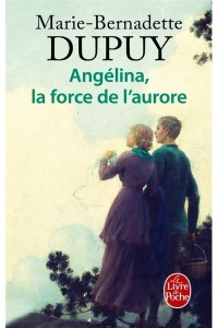 LA FORCE DE L'AURORE (ANGELINA, TOME 3)