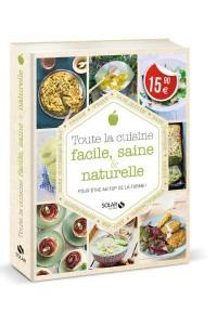 TOUTE LA CUISINE FACILE, SAINE & NATURELLE - POUR ETRE AU TOP DE LA FORME !