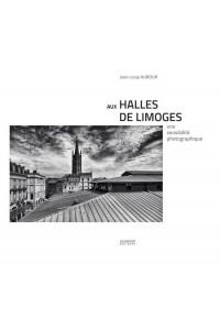 AUX HALLES DE LIMOGES UNE SENSIBILITE PHOTOGRAPHIQUE