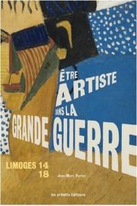 LIMOGES 14-18 - ETRE ARTISTE DANS LA GRANDE GUERRE