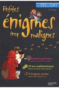 PETITES ENIGMES TROP MALIGNES - DU CE2 AU CM1