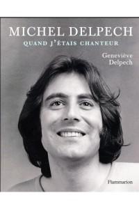 MICHEL DELPECH, QUAND J'ETAIS CHANTEUR