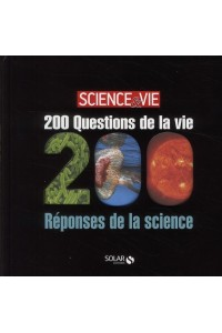 200 QUESTIONS DE LA VIE /200 REPONSES DE LA SCIENCE- SCIENCE&VIE